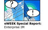 eWEEK Special Report: Enterprise IM