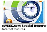 eWEEK.com Special Report: Internet Futures