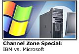 Channel Zone Special Report: IBM vs. Microsoft