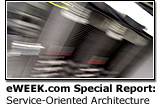 eWEEK.com Special Report: Service-Oriented Architecture