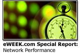 eWEEK.com Special Report: Network Performance