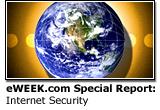 eWEEK.com Special Report: Internet Security