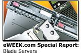 eWEEK.com Special Report: Blade Servers