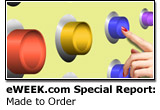 eWEEK.com Special Report: Made to Order