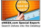 eWEEK.com Special Report: Search Delves into the Desktop