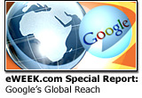 eWEEK.com Special Report: Google's Global Reach